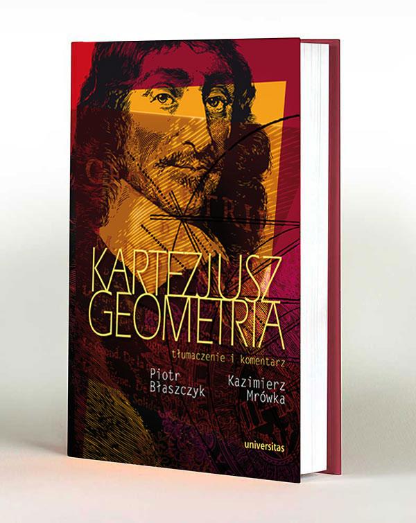"""Kartezjusz """"Elementy"""" GEOMETRIA. Tłumaczenie i komentarz Piotr Błaszczyk i Kazimierz Mrówka."""